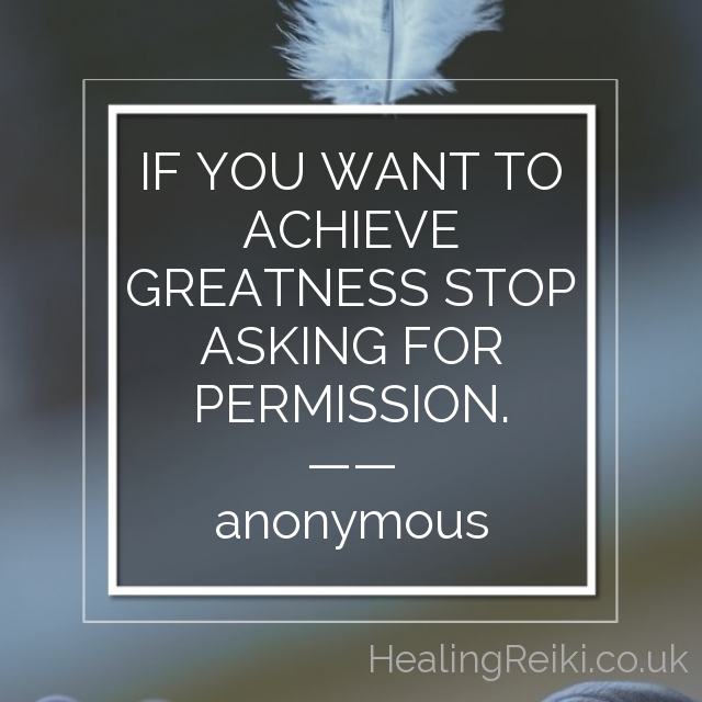 If you want to achieve greatness stop asking for permission. – Anonymous