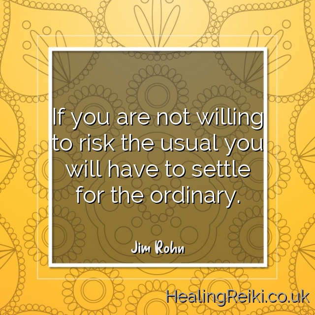 If you are not willing to risk the usual you will have to settle for the ordinary. – Jim Rohn